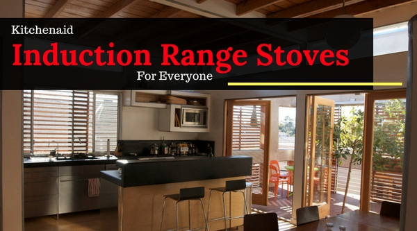 Kitchenaid Induction Range Stoves For Everyone