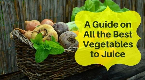 A Guide on All the Best Vegetables to Juice