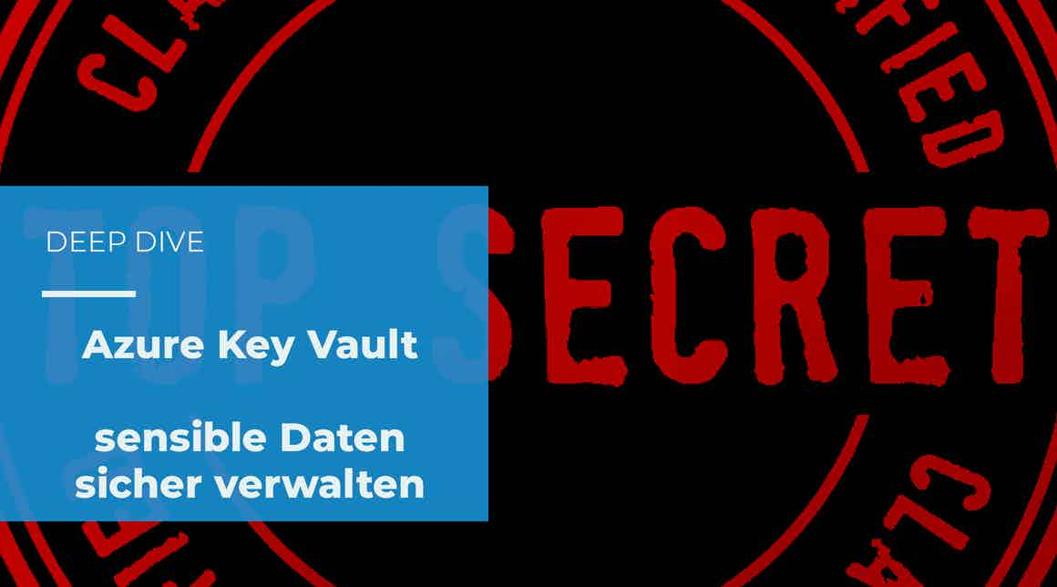 Deep Dive – Azure Key Vault – sensible Daten sicher verwalten