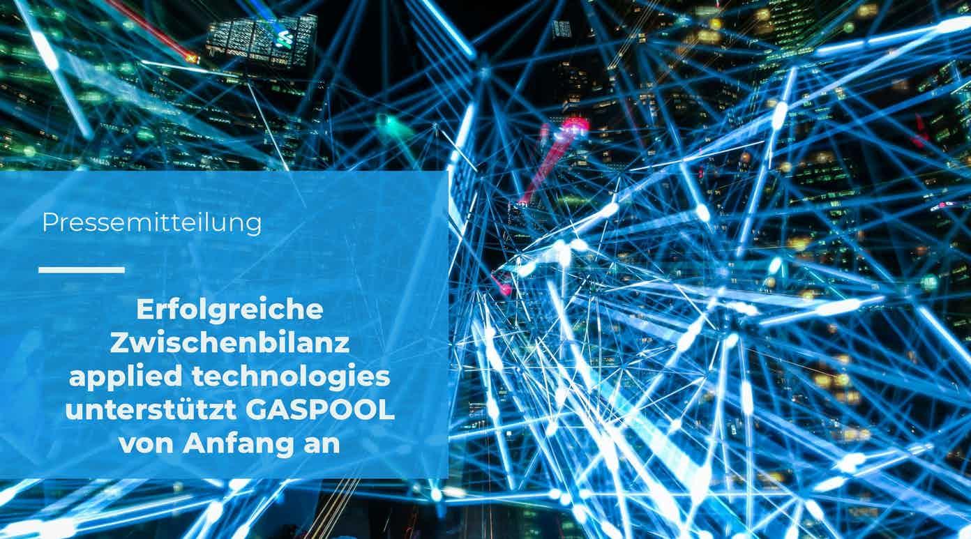 Erfolgreiche Zwischenbilanz – applied technologies unterstützt GASPOOL von Anfang an