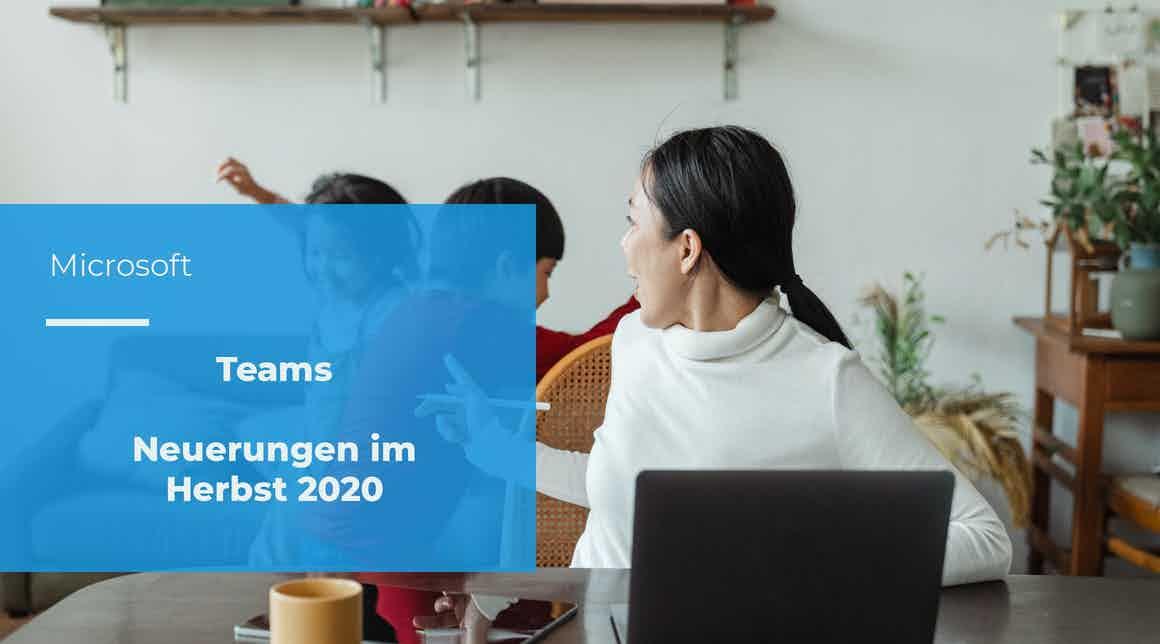 Microsoft Teams – Neuerungen im Herbst 2020