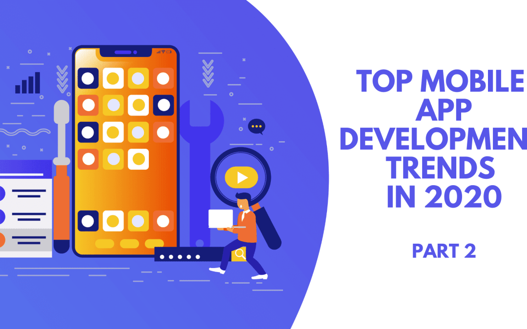 Top trends in mobile app development to watch out for in 2020: Part #2