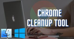 How to Fix Chrome Error in Mac with Chrome Cleanup Tool