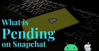 What does Pending Mean on Snapchat