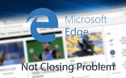 Fix_Edge_Browser_not_Closing_Problem