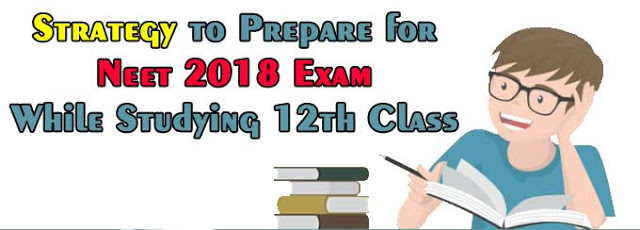Strategy to prepare for neet 2018 Exam while studying 12th class