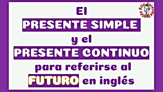 El Presente Simple Y Continuo Para Referirse Al Futuro