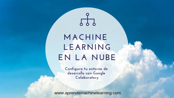 Machine Learning en la Nube? Google Colaboratory con GPU! | Aprende