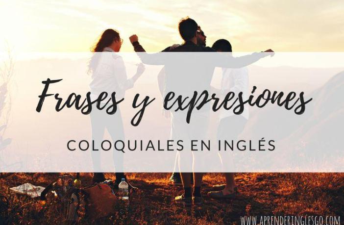 10 Frases Y Expresiones Coloquiales En Inglés