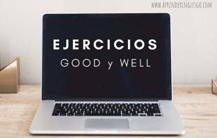 Ejercicios GOOD y WELL