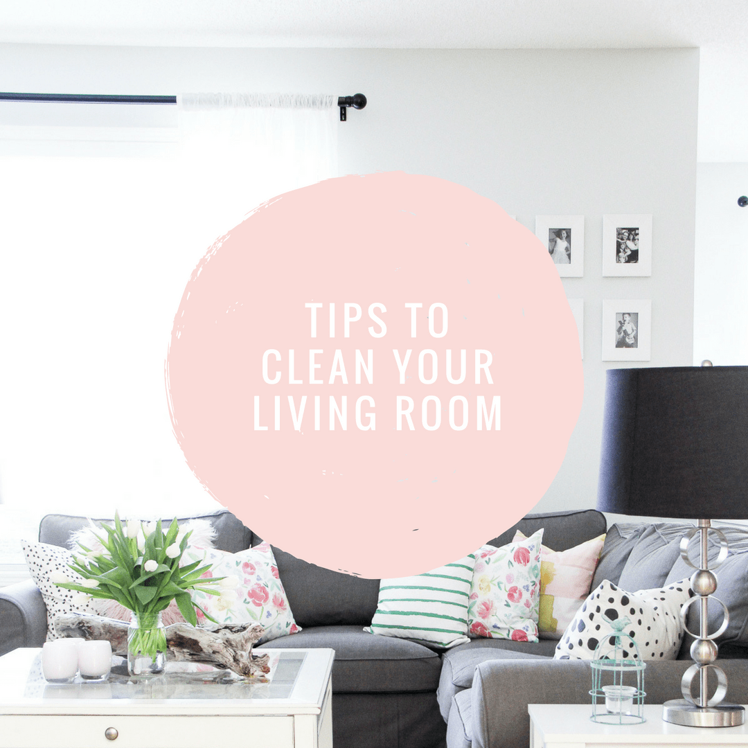 Tips to Clean Your Living Room  A Pretty Life In The Suburbs