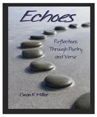 Echoes: Reflections Through Poetry and Verse by Dean K. Miller