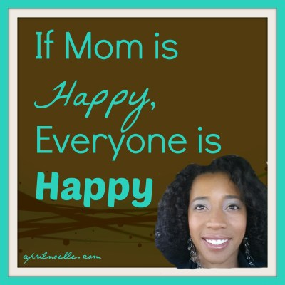 If Mom is Happy, Everyone is Happy