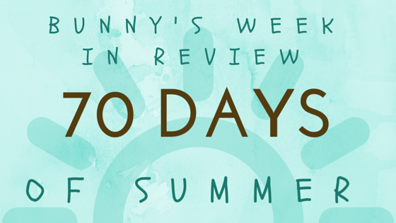 My Week in Review {#70DaysofSummer}