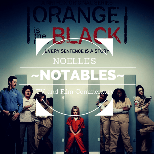 Noelle's Notables: Orange is the New Black (Season 3)