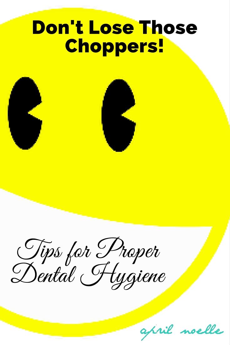 Don't Lose Those Choppers! Tips for Proper Dental Hygiene