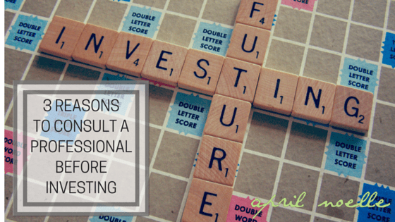 3 Reasons You Should Consult with a Professional Before Investing