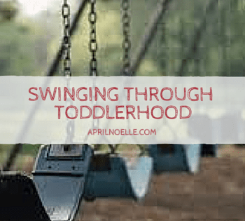 Swinging through the Emotions of Toddlerhood | AprilNoelle.com
