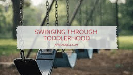 Swinging through the Emotions of Toddlerhood | AprilNoelle.com