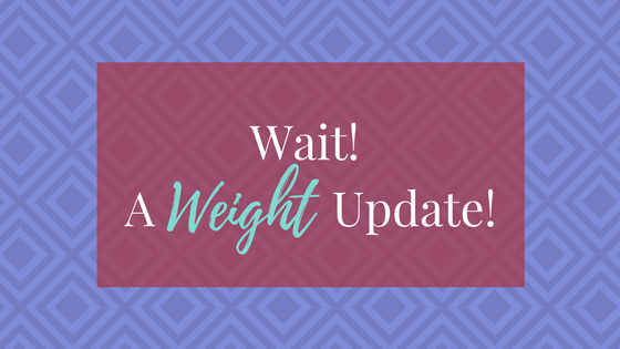 Wait! It's a Weight Update! | AprilNoelle.com