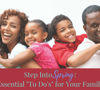 "Step Into Spring: Essential ""To Do's"" for Your Family"