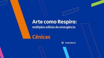 """""""Arte como Respiro"""": Itaú Cultural abre editais de emergência"""