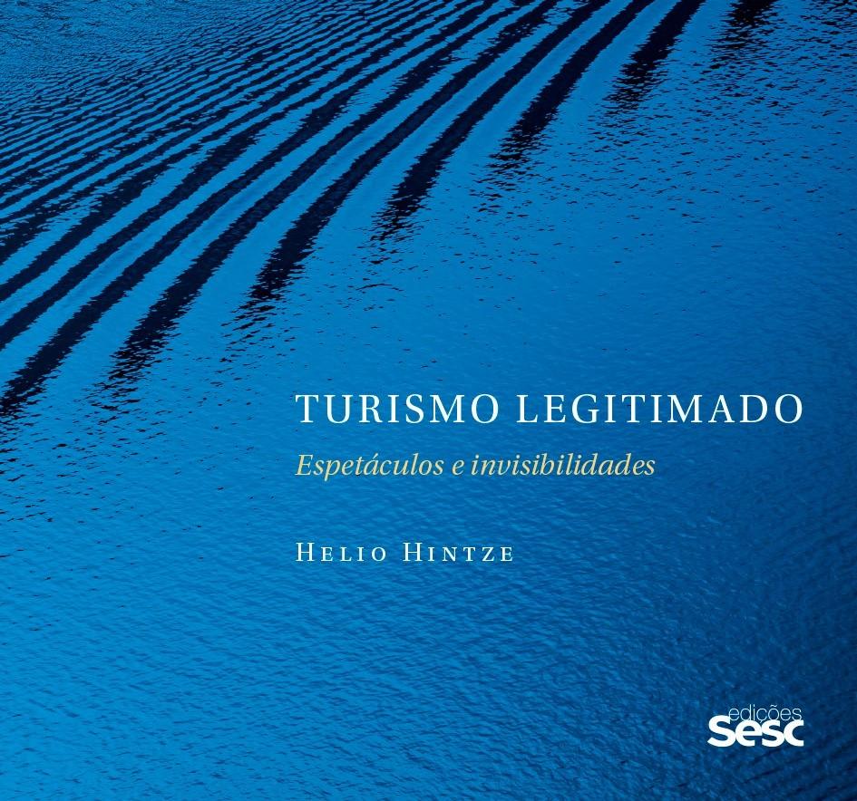 """""""Turismo Legitimado: Espetáculos e Invisibilidades"""" - livro tem lançamento virtual"""