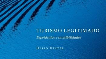 """""""Turismo Legitimado: Espetáculos e Invisibilidades"""" – livro tem lançamento virtual"""