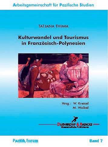 Pazifik-Forum_Band_07-Kulturwandel_und_Tourismus_in_Französisch_Polynesien Book Series Pazifik Forum ($category)