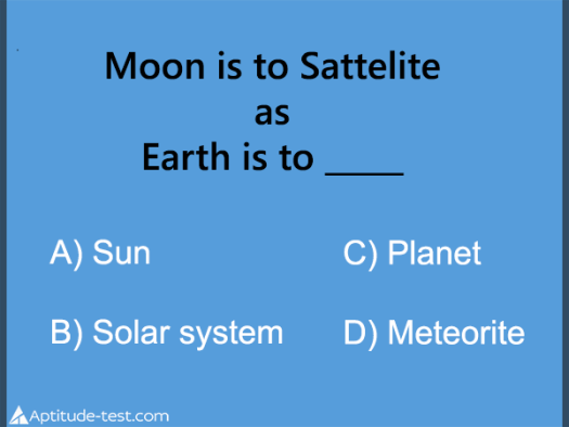 Verbal test question: Moon is to sattelite as earth is to? A) Sun B) Solar System C) Planet D) Meteorite