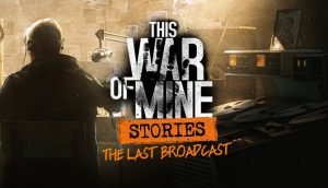 Download This War of Mine: Anniversary Edition (v6.0.0 + All DLCs, MULTi12) [FitGirl Repack]