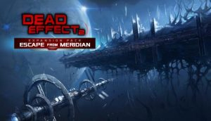Download Dead Effect 2 Escape from Meridian-SKIDROW