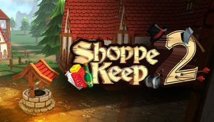Download Shoppe Keep 2 Business and Agriculture RPG Simulation-DARKSiDERS