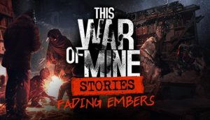 Download This War of Mine Stories Fading Embers-CODEX + Update v20190814-CODEX