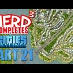 Nerd³ Completes… Cities: Skylines – Part 21