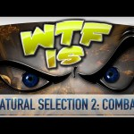 ► WTF Is… –  Natural Selection 2: Combat ?