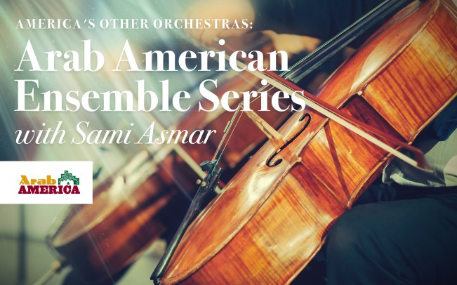 America's Other Orchestras: Arab American Ensemble Series