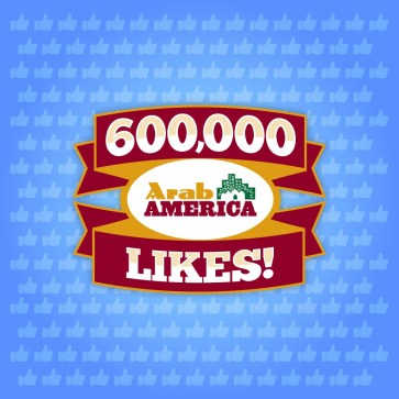 Arab America Reaches 600,000 Likes on Facebook