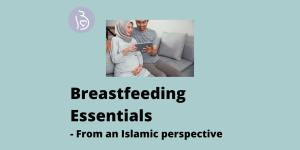 Breastfeeding Essentials from an Islamic Perspective