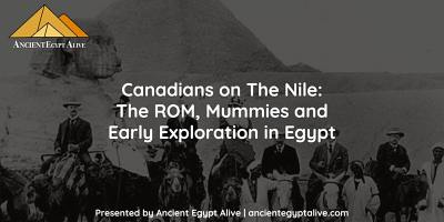 Canadians on The Nile: The ROM, Mummies and Early Exploration in Egypt