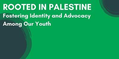 Rooted in Palestine: Fostering Identity and Advocacy Among Our Youth