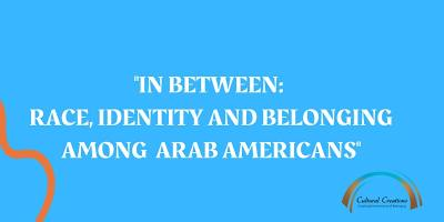 """In-Between: Race, Identity and Belonging Among Arab Americans"""