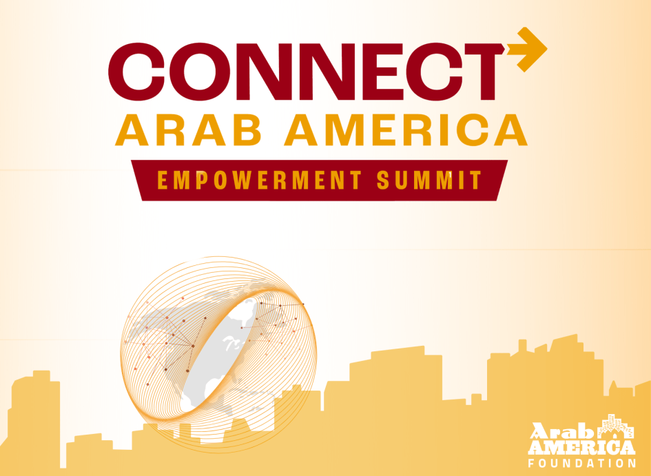 Arab America Foundation Announces Connect Arab America: Empowerment Summit--November 12-14, 2021