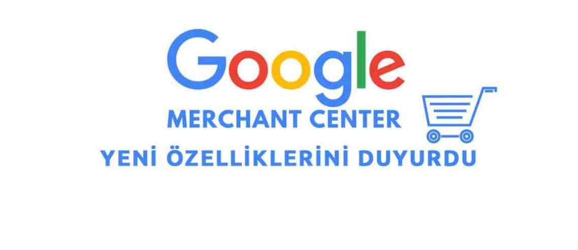 Google Merchant Center Yeni Özelliklerini Duyurdu