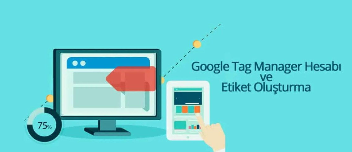 Google Tag Manager Hesabı ve Etiket Oluşturma