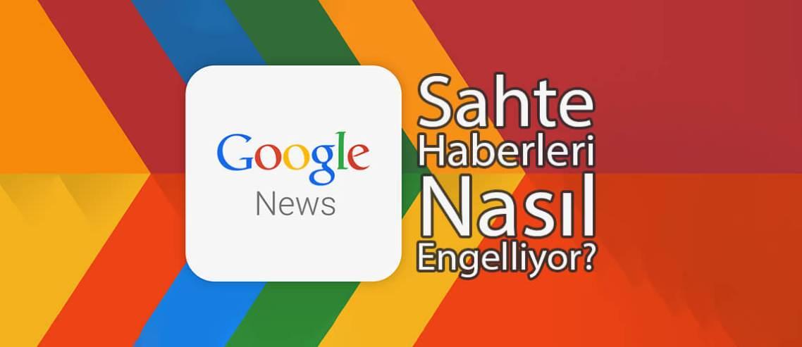 Google News sahte haberleri nasıl engelliyor