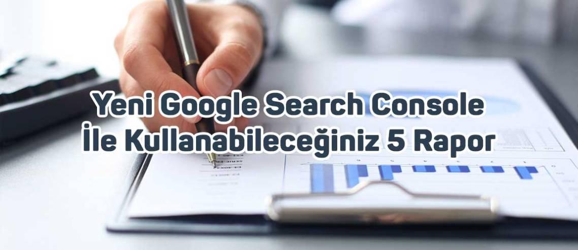 Yeni Google Search Console İle Kullanabileceğiniz 5 Rapor