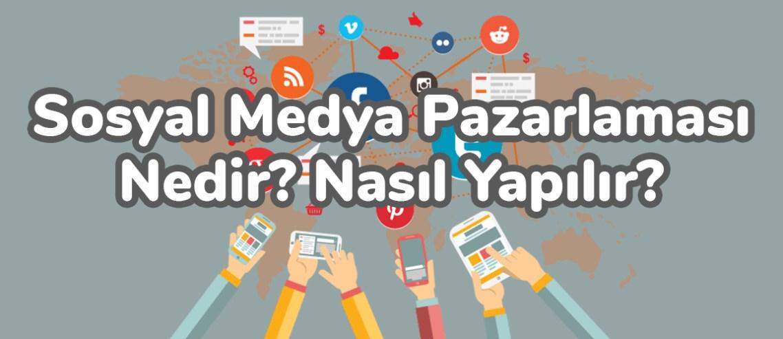 Sosyal Medya Pazarlaması Nedir? Nasıl Yapılır?