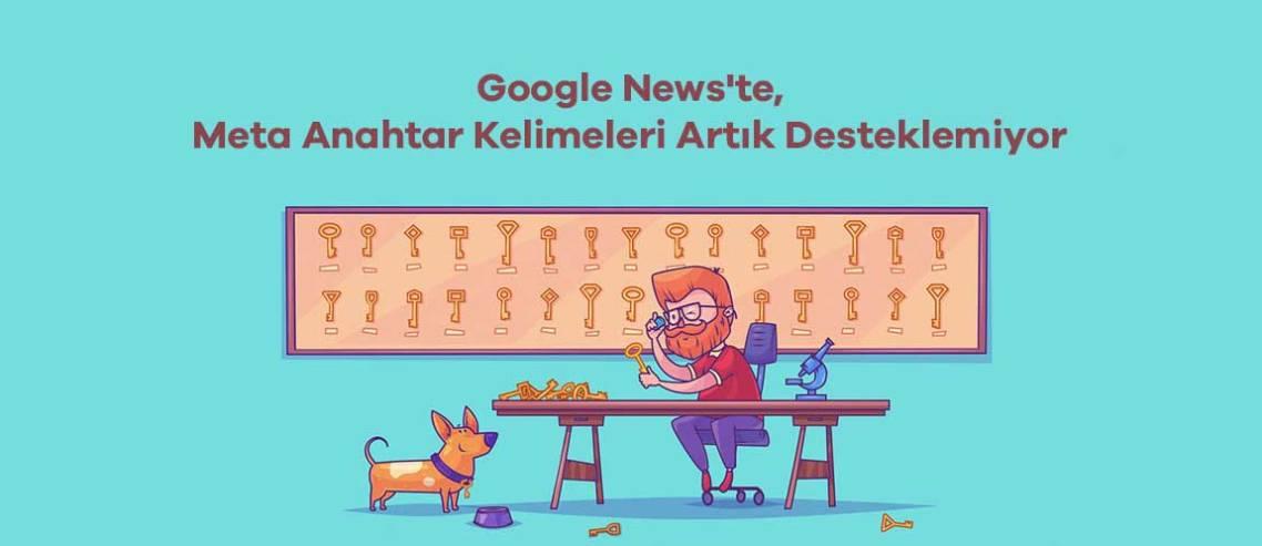 Google Makalelerdeki Meta Anahtar Kelimeleri Artık Desteklemiyor