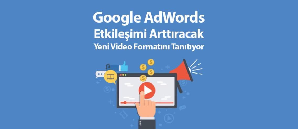 Google AdWords, Etkileşimi Arttıracak Yeni Video Formatını Tanıtıyor